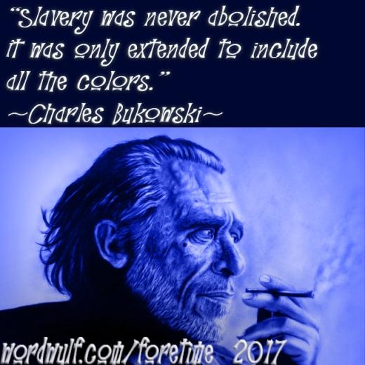 3-7-2017 - foretime - Bukowski - slavery